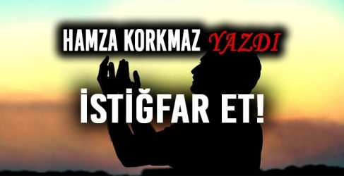 İSTİĞFAR ET!