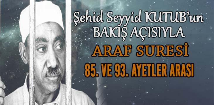 SEYYİD KUTUB'UN BAKIŞ AÇISIYLA ARAF SURESİ 85. VE 93. AYETLER ARASI