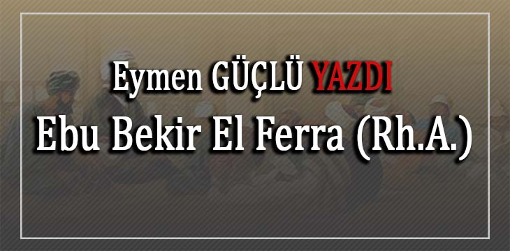 Ebu Bekir El Ferra (Rh.A.)