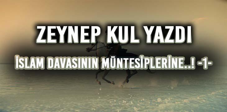 İSLAM DAVASININ MÜNTESİPLERİNE..! -1-