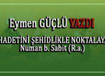 ŞEHADETİNİ ŞEHİDLİKLE NOKTALAYAN Numan b. Sabit (R.a.)