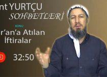 Bülent YURTÇU KONU: Kur'an'a Atılan İftiralar