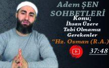 """Adem ŞEN Sohbetleri Konu: İhsan Üzere Tabi Olmamız Gerekenler """"Hz. Osman (R.A.)"""""""