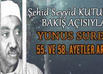SEYYİD KUTUB'UN BAKIŞ AÇISIYLA YUNUS SURESİ 55. VE 58. AYETLER ARASI