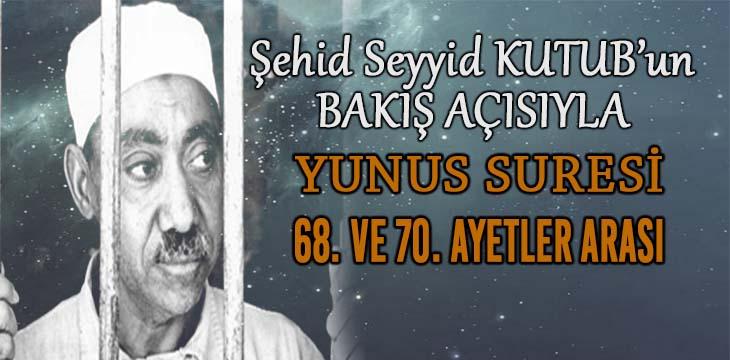 SEYYİD KUTUB'UN BAKIŞ AÇISIYLA YUNUS SURESİ 68. VE 70. AYETLER ARASI