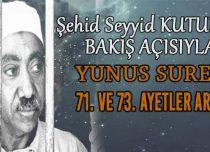 SEYYİD KUTUB'UN BAKIŞ AÇISIYLA YUNUS SURESİ 71. VE 73. AYETLER ARASI