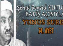 SEYYİD KUTUB'UN BAKIŞ AÇISIYLA YUNUS SURESİ 74. AYET