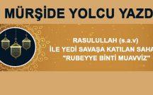"""RASULULLAH (SAV) İLE YEDİ SAVAŞA KATILAN SAHABİ """"RUBEYYE BİNTİ MUAVVİZ"""""""
