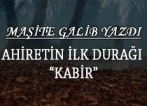 "AHİRETİN İLK DURAĞI ""KABİR"""