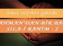RAHMAN'DAN BİR BAĞ: SILA-i RAHİM- 2