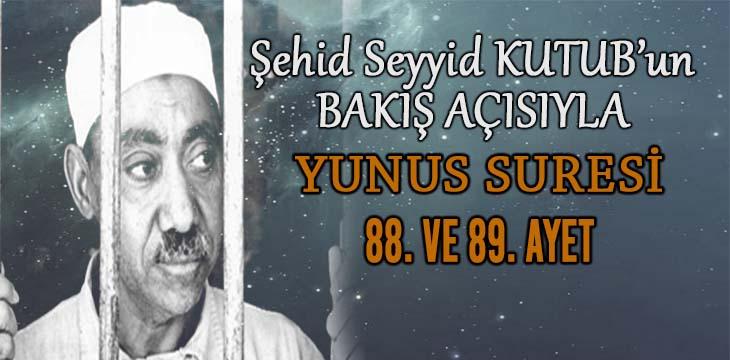 SEYYİD KUTUB'UN BAKIŞ AÇISIYLA YUNUS SURESİ 88. VE 89. AYET
