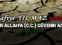 SABIR ALLAH'A (C.C.) GÜVENİN ADIDIR.