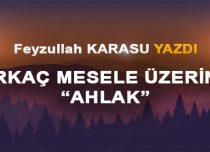 """BİRKAÇ MESELE ÜZERİNE """"AHLAK"""""""