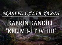 """KABRİN KANDİLİ """"KELİME-İ TEVHİD"""""""