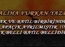 HAK VE BATIL BİRBİRİNDEN APAÇIK AYRILMIŞTIR !!! HAK BELLİ BATIL BELLİDİR !!!