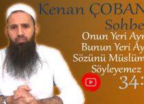 Kenan ÇOBAN – Konu: Onun Yeri Ayrı Bunun Yeri Ayrı Sözünü Müslüman Söyleyemez
