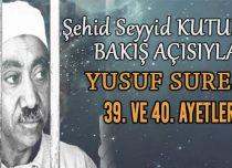 SEYYİD KUTUB'UN BAKIŞ AÇISIYLA YUSUF SURESİ 39. VE 40. AYETLER