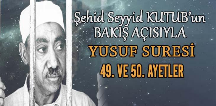 SEYYİD KUTUB'UN BAKIŞ AÇISIYLA YUSUF SURESİ 49. VE 50. AYETLER ARASI